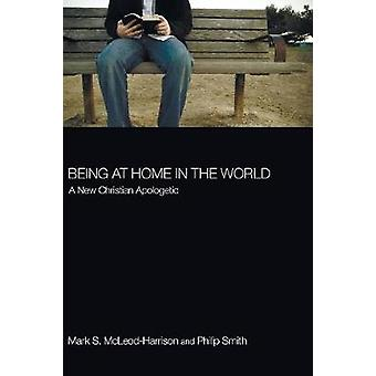Being at Home in the World by McLeodHarrison & Mark S.