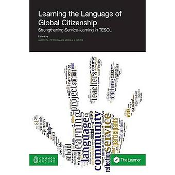 Learning the Language of Global Citizenship Strengthening ServiceLearning in TESOL by Perren & James M.