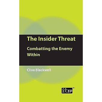The Insider Threat Combatting the Enemy Within by Blackwell & Clive