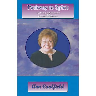 Pathway to Spirit by Caulfield & Ann