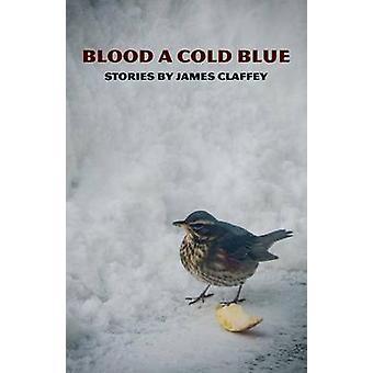 Blood a Cold Blue by Claffey & James