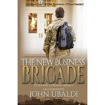 THE NEW BUSINESS BRIGADE Veterans Dynamic Impact  on US Business by Ubaldi & John