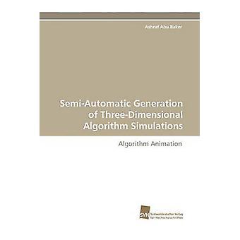 SemiAutomatic Generation of ThreeDimensional Algorithm Simulations by Baker & Ashraf Abu