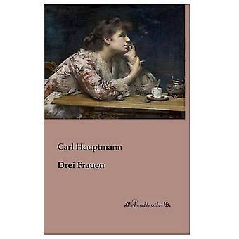 Drei Frauen by Hauptmann & Carl