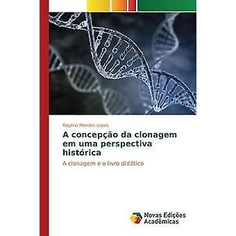 A concepo da clonagem em uma perspectiva histrica by Lopes Rogrio Mendes