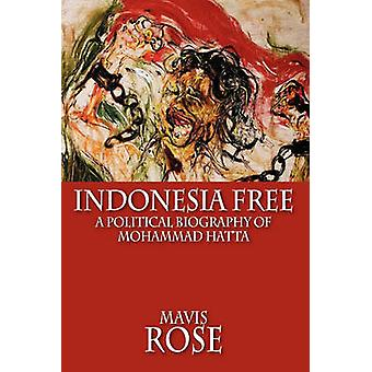 Indonesia Free A Political Biography of Mohammad Hatta by Rose & Mavis