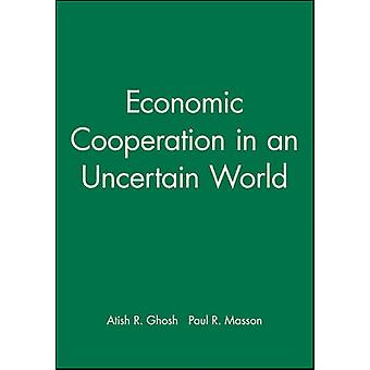 Economic Cooperation in an Uncertain World by Ghosh & Atish R.