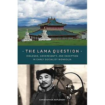 The Lama Question - Violence - Sovereignty - and Exception in Early So
