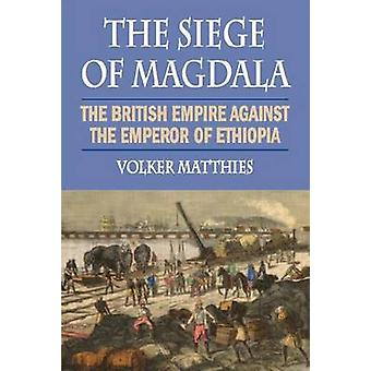 The Siege of Magdala - The British Empire Against the Emperor of Ethio