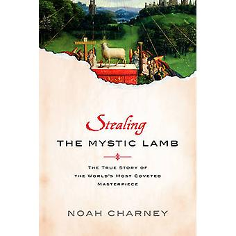 Stealing the Mystic Lamb - The True Story of the World's Most Coveted