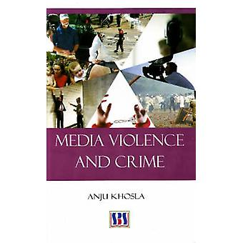 Media Violence and Crime by Anju Khosla - 9788189741624 Book
