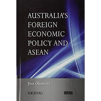 Australia's Foreign Economic Policy and ASEAN by Jiro Okamoto - 97898