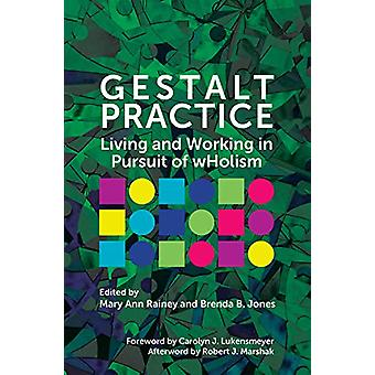 Gestalt Practice - Living and Working in Pursuit of Holism by Mary Ann