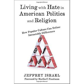 Living with Hate in American Politics and Religion - How Popular Cultu