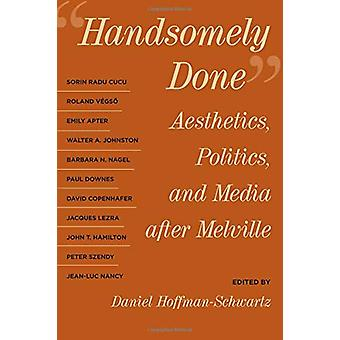 Handsomely Done - Aesthetics - Politics - and Media after Melville by