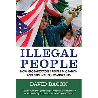 Illegal People - How Globalization Creates Migration and Criminalizes