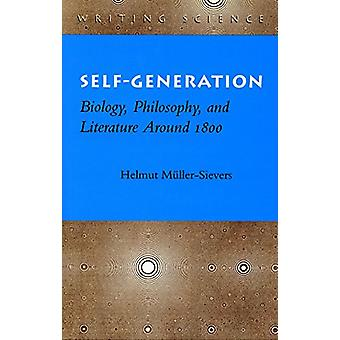 Self-Generation - Biology - Philosophy - and Literature Around 1800 by