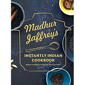 Madhur Jaffrey's Instantly Indian Cookbook - Modern and Classic Recipe