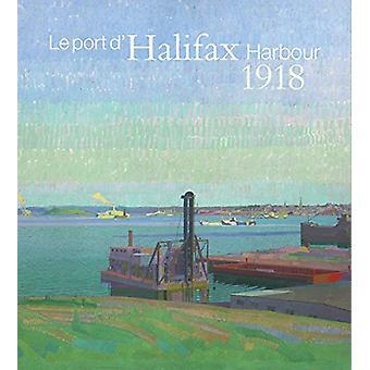 Halifax Harbour 1918 / Le port d'Halifax 1918 - Harold Gillman & A