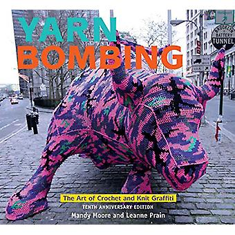 Yarn Bombing - The Art of Crochet and Knit Graffiti - Tenth Anniversary
