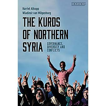 The Kurds of Northern Syria - Governance - Diversity and Conflicts by
