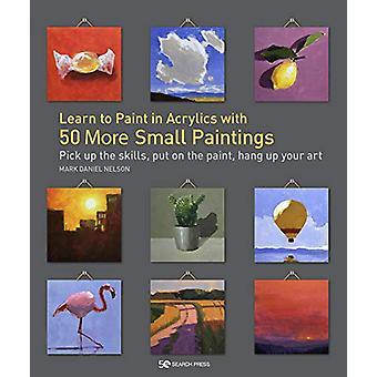 Apprenez à peindre en acrylique avec 50 plus de petites peintures - Ramasser le