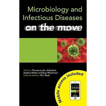 Microbiology and Infectious Diseases on the Move by Locke & Thomas BSc MBChB & Foundation Year 1 doctor & Northern General Hospital & Sheffield & UKKeat & Sally BMEDSci MBChB & Foundation Year 1 doctor & Northern General Hospital & Sheffield & UKWalker & An