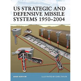US Strategic and Defensive Missile Systems19502004 by Berhow & Mark A.