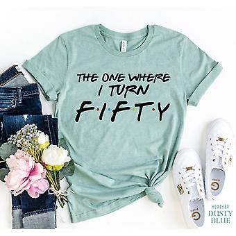 The One Where I Turn Fifty T-shirt