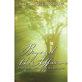 Beyond the Affair - The Healing of a Marriage by Loyd N. Kinnett - 978