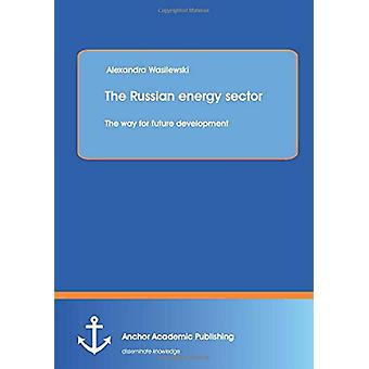 The Russian Energy Sector - The Way for Future Development by Alexandr