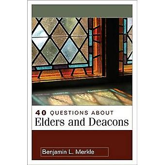 40 Questions about Elders and Deacons by Benjamin Merkle