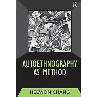 Autoethnography as Method 01 Developing Qualitative Inquiry