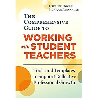The Comprehensive Guide to Working With Student Teachers by Elizabeth SoslauMonique Alexander
