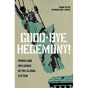 Good-Bye Hegemony! - Power and Influence in the Global System by Simon