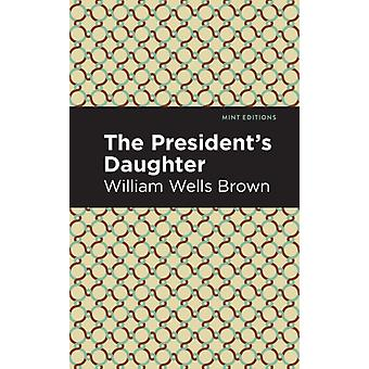 The Presidents Daughter by William Wells Brown & Contributions by Mint Editions