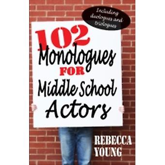 102 Monologues for Middle School Actors  Including Duologues amp Triologues by Rebecca Young