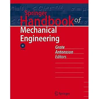 Springer Handbook of Mechanical Engineering by Edited by Karl Heinrich Grote & Edited by Erik K Antonsson