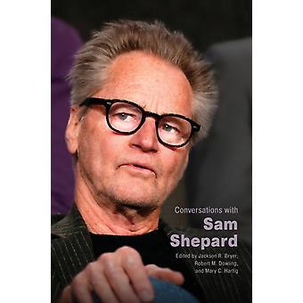 Conversations with Sam Shepard by Edited by Jackson R Bryer & Edited by Robert M Dowling & Edited by Mary C Hartig