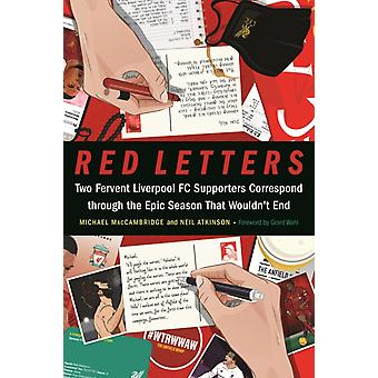 Red Letters  Two Fervent Liverpool FC Supporters Correspond through the Epic Season That Wouldnt End by Michael MacCambridge & Neil Atkinson & Foreword by Grant Wahl