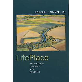 Life Place - Bioregional Thought and Practice by Robert L. Thayer - 97