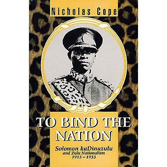 Binden van de natie - Solomon kaDinizulu en Zulu nationalisme 1913-1933