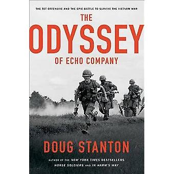 The Odyssey of Echo Company - The 1968 Tet Offensive and the Epic Batt