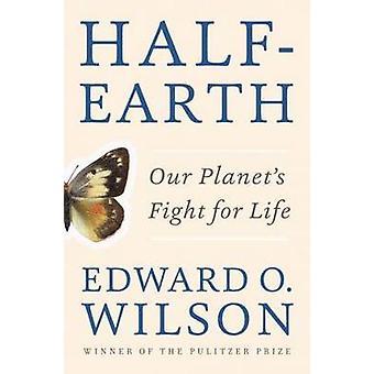 Halv-jorden - vår planets kamp för livet av Edward O. Wilson - 9781631