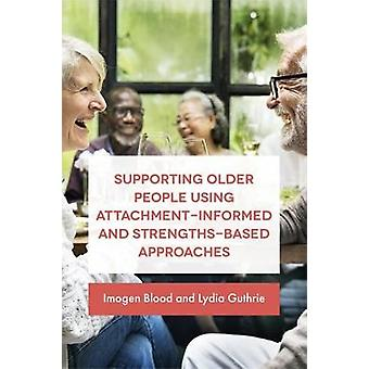 Supporting Older People Using Attachment-Informed and Strengths-Based