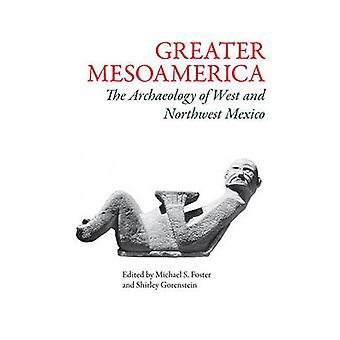 Greater Mesoamerica - The Archaeology of West and Northwest Mexico by