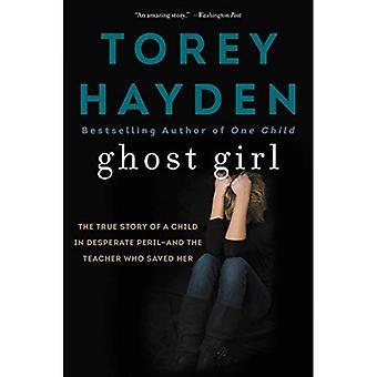 Ghost Girl: L'histoire vraie d'un enfant en danger désespérée- et une enseignante qui sauve