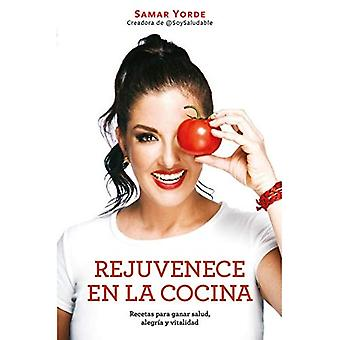 Rejuvenece En La Cocina: Recetas Para Ganar Salud, Alegria y Vitalidad / Rejuvenate Yourself in the Kitchen: Recipes for Generating Health, Joy, and� Vitality