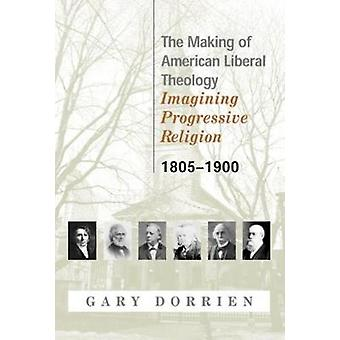 Het maken van Amerikaanse liberale theologie 18051900 door DORRIEN