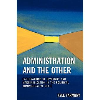 Administration and the Other Explorations of Diversity and Marginalization in the Political Administrative State by Farmbry & Kyle